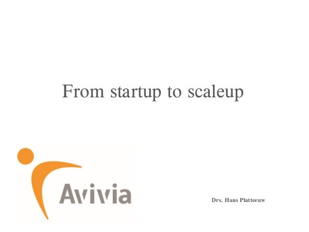 From startup to scaleup Drs. Hans Platteeuw