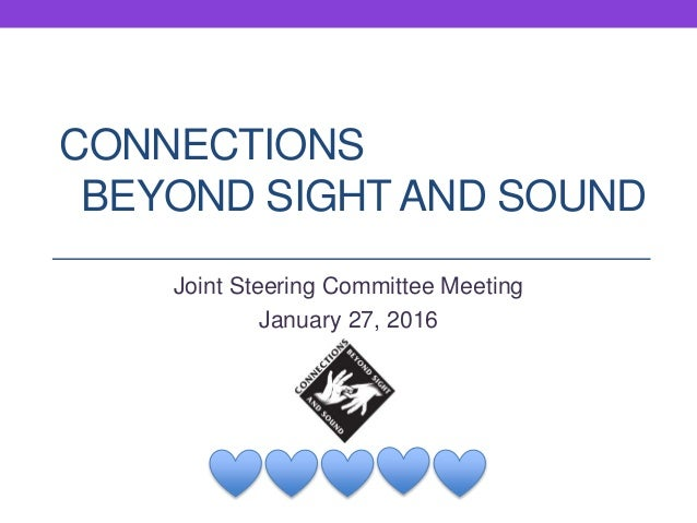CONNECTIONS BEYOND SIGHT AND SOUND Joint Steering Committee Meeting January 27, 2016