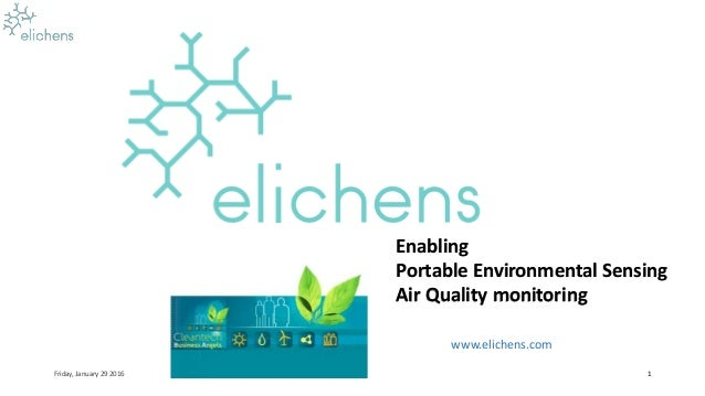 Enabling Portable Environmental Sensing Air Quality monitoring Friday, January 29 2016 CONFIDENTIAL 1 www.elichens.com