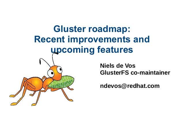 Gluster roadmap: Recent improvements and upcoming features Niels de Vos GlusterFS co-maintainer ndevos@redhat.com