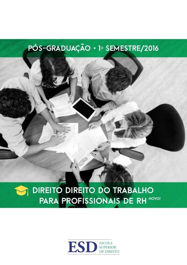 Pós-Graduação • 1º Semestre/2016 Direito Direito do Trabalho PARA PROFISSIONAIS DE RH NOVO!