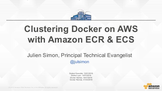 © 2015, Amazon Web Services, Inc. or its Affiliates. All rights reserved. Docker Grenoble, 13/01/2016 Docker Lyon, 14/01/2...
