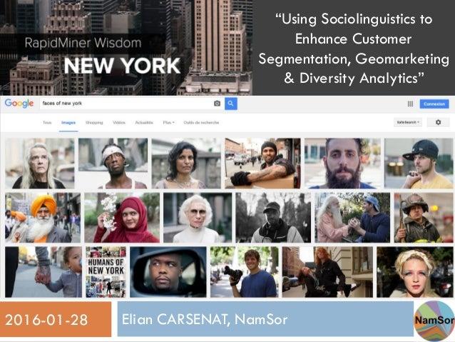 "Elian CARSENAT, NamSor2016-01-28 1""Using Sociolinguistics to Enhance Customer Segmentation, Geomarketing & Diversity Analy..."