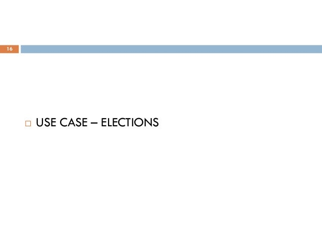 16  USE CASE – ELECTIONS