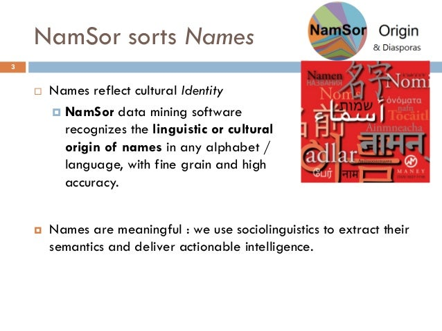 NamSor sorts Names 3  Names are meaningful : we use sociolinguistics to extract their semantics and deliver actionable in...
