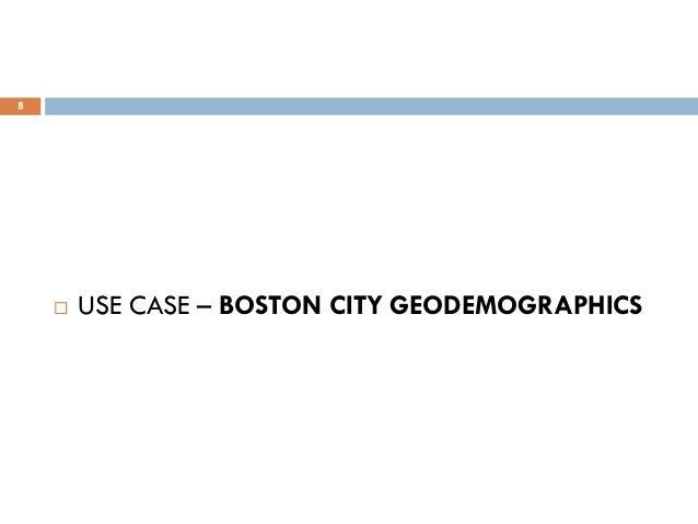 8  USE CASE – BOSTON CITY GEODEMOGRAPHICS