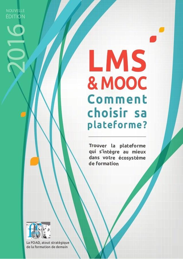 La FOAD, atout stratégique de la formation de demain LMS &MOOC Comment choisir sa plateforme? Trouver la plateforme qui s'...