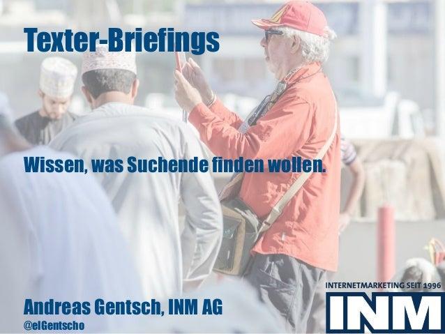 Texter-Briefings Wissen, was Suchende finden wollen. Andreas Gentsch, INM AG @elGentscho