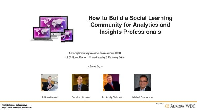 The Intelligence Collaborative http://IntelCollab.com #IntelCollab Powered by How to Build a Social Learning Community for...
