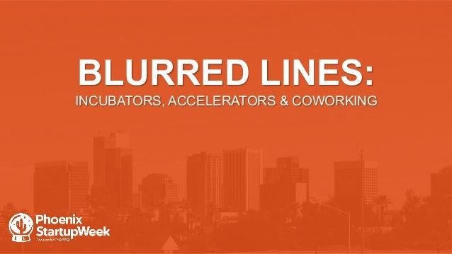 BLURRED LINES: INCUBATORS, ACCELERATORS & COWORKING