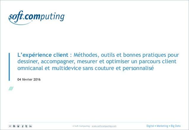 © Soft Computing – www.softcomputing.com L'expérience client : Méthodes, outils et bonnes pratiques pour dessiner, accompa...