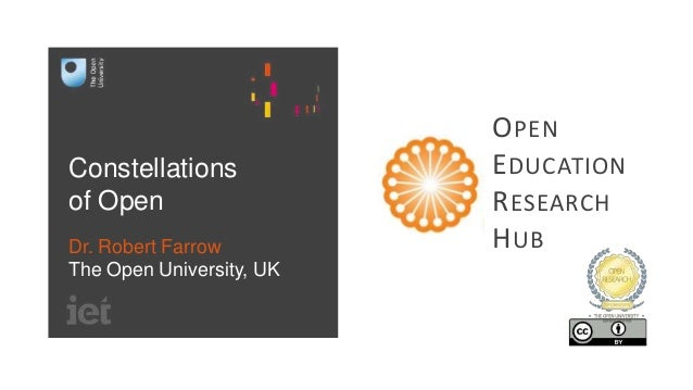 Constellations of Open Dr. Robert Farrow The Open University, UK OPEN EDUCATION RESEARCH HUB