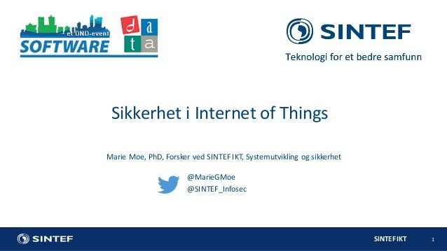 SINTEFIKT 1 MarieMoe,PhD,ForskervedSINTEFIKT,Systemutviklingogsikkerhet SikkerhetiInternet of Things @MarieGMo...