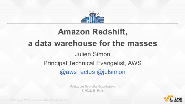 © 2015, Amazon Web Services, Inc. or its Affiliates. All rights reserved. Amazon Redshift, a data warehouse for the masses...