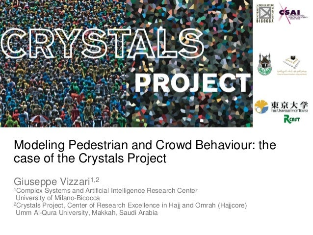 Modeling Pedestrian and Crowd Behaviour: the case of the Crystals Project Giuseppe Vizzari1,2 1Complex Systems and Artific...