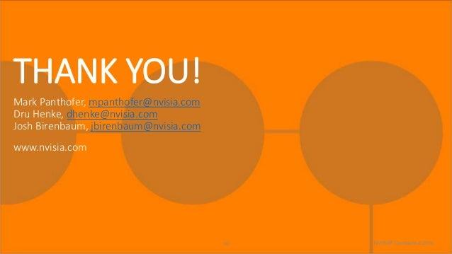 THANK YOU! Mark Panthofer, mpanthofer@nvisia.com Dru Henke, dhenke@nvisia.com Josh Birenbaum, jbirenbaum@nvisia.com www.nv...