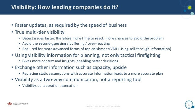 E2OPEN CONFIDENTIAL | © 2016 E2open 13 Visibility: How leading companies do it? • Faster updates, as required by the speed...