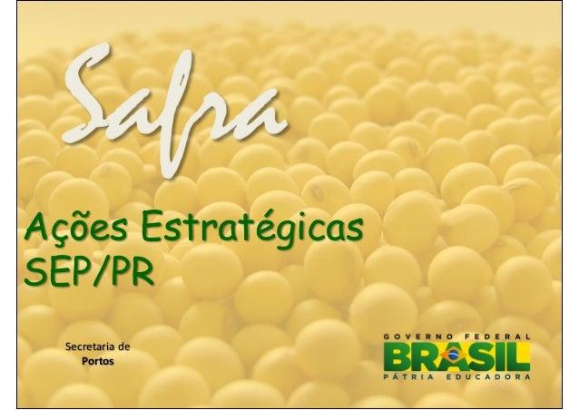 Ações Estratégicas SEP/PR Secretaria de Portos