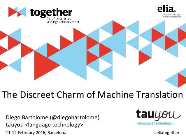 #eliatogether The Discreet Charm of Machine Translation Diego Bartolome (@diegobartolome) tauyou <language technology> Ins...