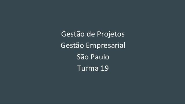 Gestão de Projetos Gestão Empresarial São Paulo Turma 19