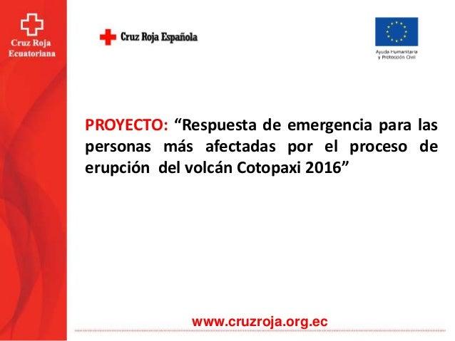 """www.cruzroja.org.ec PROYECTO: """"Respuesta de emergencia para las personas más afectadas por el proceso de erupción del volc..."""