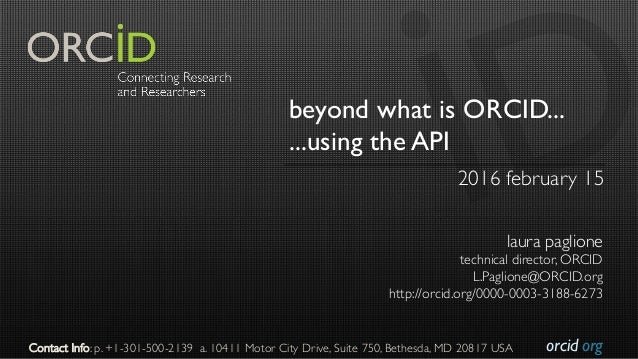 orcid.org beyond what is ORCID... ...using the API 2016 february 15 laura paglione technical director, ORCID L.Paglione@OR...