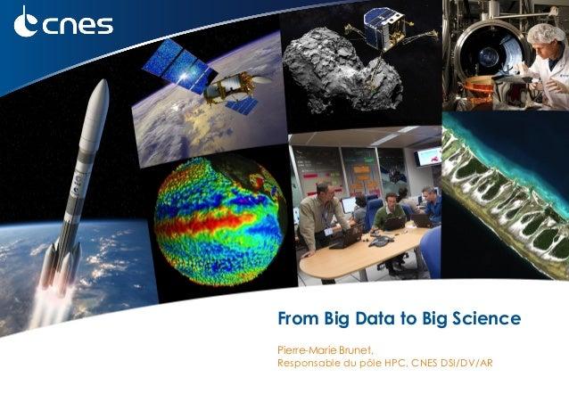 1 From Big Data to Big Science Pierre-Marie Brunet, Responsable du pôle HPC, CNES DSI/DV/AR