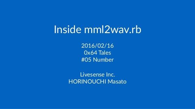 Inside mml2wav.rb 2016/02/16 0x64 Tales #05 Number Livesense Inc. HORINOUCHI Masato