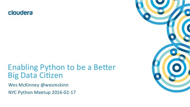1  ©  Cloudera,  Inc.  All  rights  reserved.   Enabling  Python  to  be  a  Be=er   Big  Data...