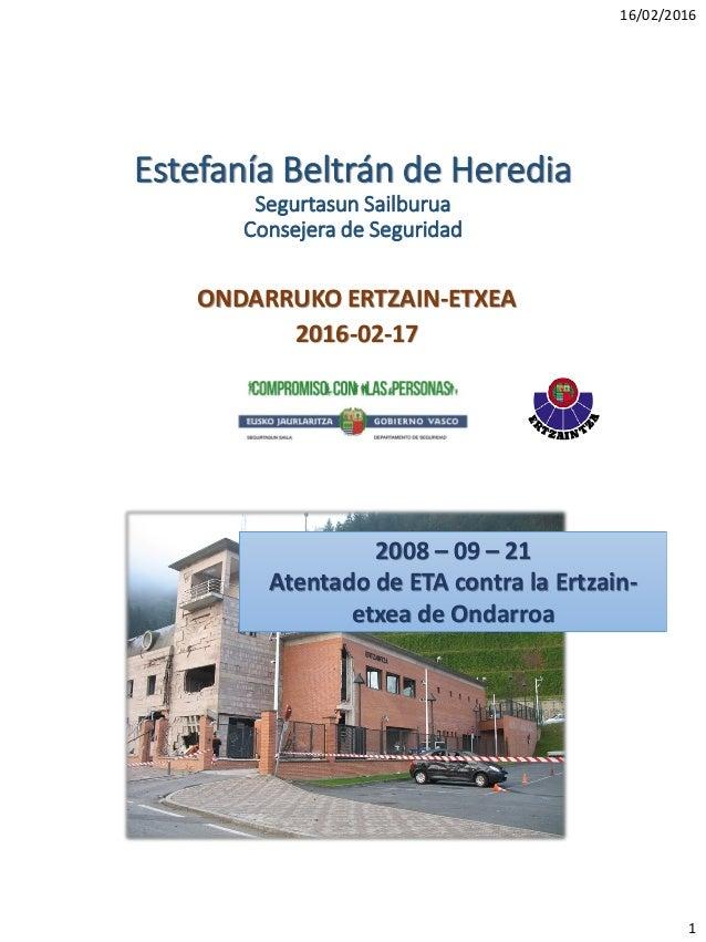 16/02/2016 1 Estefanía Beltrán de Heredia Segurtasun Sailburua Consejera de Seguridad ONDARRUKO ERTZAIN-ETXEA 2016-02-17 2...