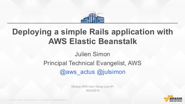 © 2015, Amazon Web Services, Inc. or its Affiliates. All rights reserved. Deploying a simple Rails application with AWS El...