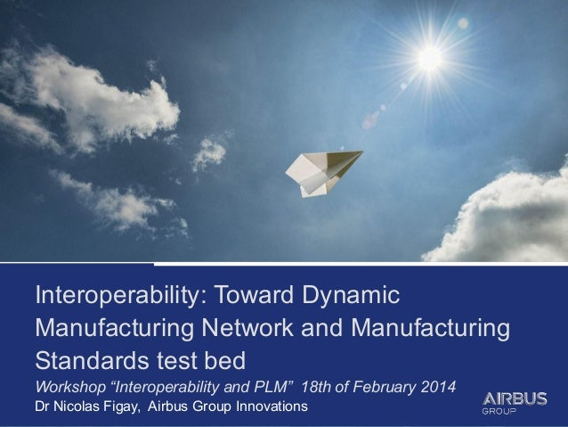 "Interoperability: Toward Dynamic Manufacturing Network and Manufacturing Standards test bed Workshop ""Interoperability and..."