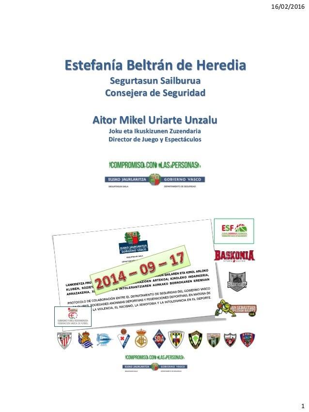 16/02/2016 1 Aitor Mikel Uriarte Unzalu Joku eta Ikuskizunen Zuzendaria Director de Juego y Espectáculos Estefanía Beltrán...