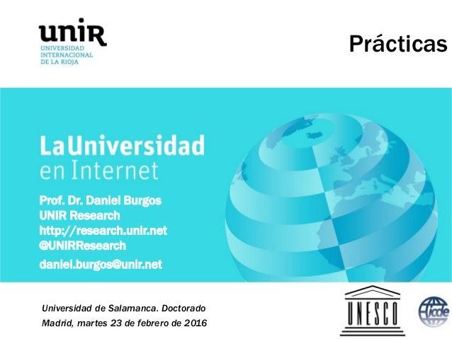 OPORTUNIDADES DE FINANCIACIÓN I+D Prácticas Prof. Dr. Daniel Burgos UNIR Research http://research.unir.net @UNIRResearch d...
