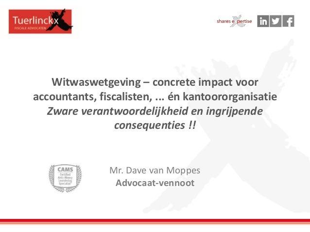 Witwaswetgeving – concrete impact voor accountants, fiscalisten, ... én kantoororganisatie Zware verantwoordelijkheid en i...