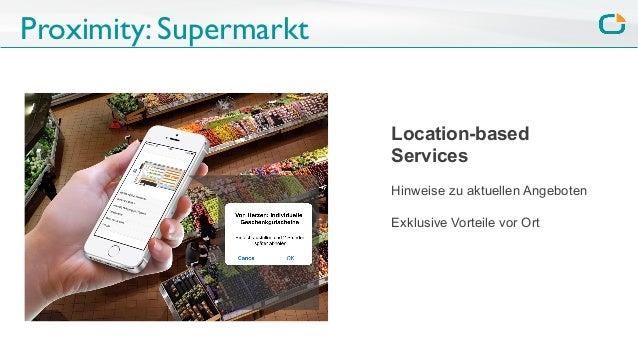 Proximity: Supermarkt Location-based Services Hinweise zu aktuellen Angeboten Exklusive Vorteile vor Ort