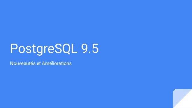 PostgreSQL 9.5 Nouveautés et Améliorations