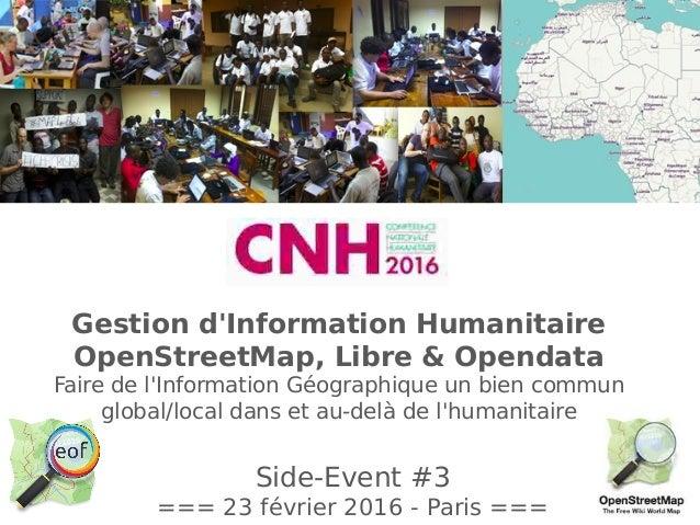 Side-Event #3 === 23 février 2016 - Paris === Gestion d'Information Humanitaire OpenStreetMap, Libre & Opendata Faire de l...