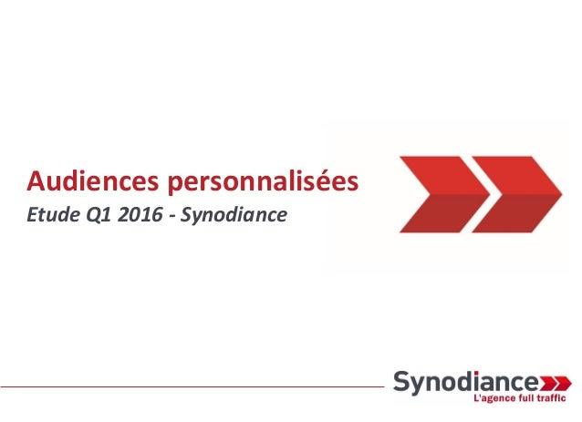 Audiences personnalisées Etude Q1 2016 - Synodiance
