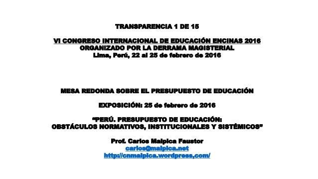 TRANSPARENCIA 1 DE 15 VI CONGRESO INTERNACIONAL DE EDUCACIÓN ENCINAS 2016 ORGANIZADO POR LA DERRAMA MAGISTERIAL Lima, Perú...
