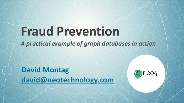 FraudPrevention Apracticalexampleofgraphdatabasesinaction DavidMontag david@neotechnology.com