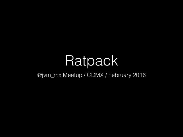 Ratpack @jvm_mx Meetup / CDMX / February 2016