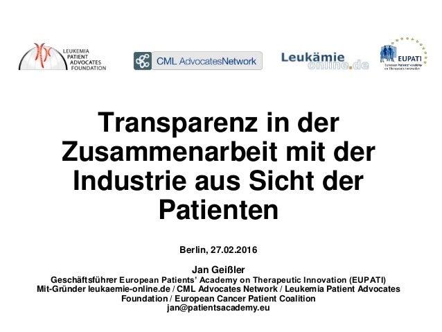 Transparenz in der Zusammenarbeit mit der Industrie aus Sicht der Patienten Berlin, 27.02.2016 Jan Geißler Geschäftsführer...