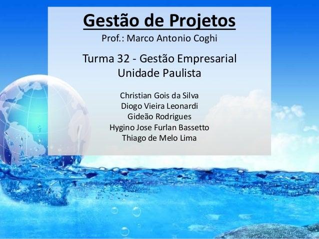 Gestão de Projetos Prof.: Marco Antonio Coghi Turma 32 - Gestão Empresarial Unidade Paulista Christian Gois da Silva Diogo...