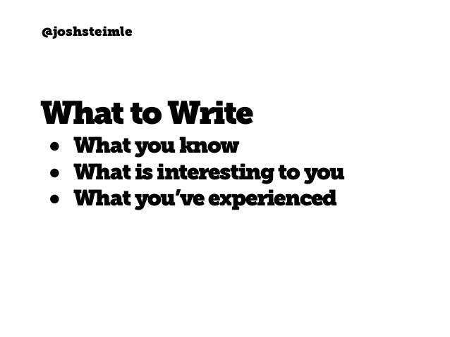 @joshsteimle WhattoWrite • What youknow