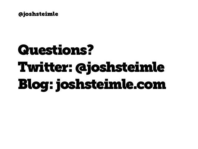 @joshsteimle Questions? Twitter: @joshsteimle Blog:joshsteimle.com