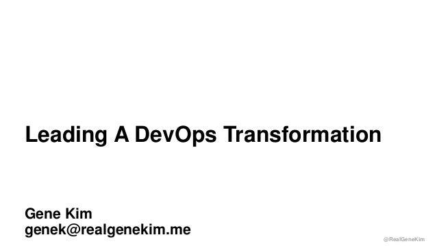 @RealGeneKim Session ID: Gene Kim genek@realgenekim.me Leading A DevOps Transformation