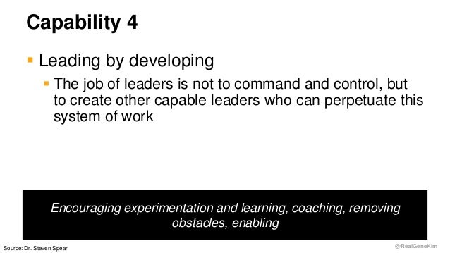 @RealGeneKim Capability 4  Leading by developing  The job of leaders is not to command and control, but to create other ...