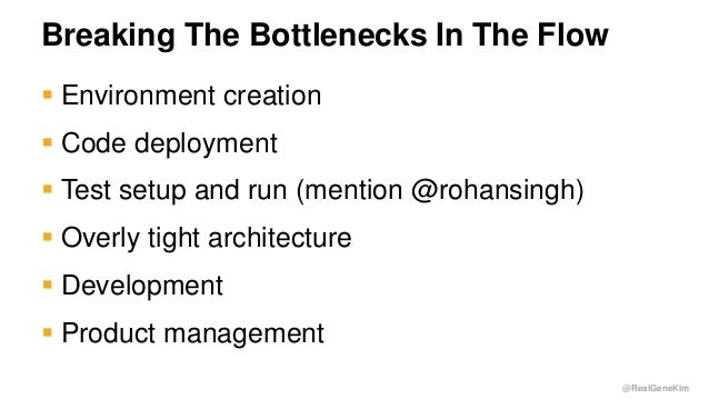 @RealGeneKim Breaking The Bottlenecks In The Flow  Environment creation  Code deployment  Test setup and run (mention @...