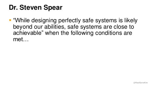"""@RealGeneKim Dr. Steven Spear  """"While designing perfectly safe systems is likely beyond our abilities, safe systems are c..."""